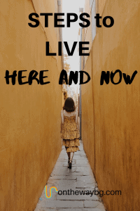 Steps to live here and now