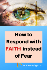 How to Respond with FAITH instead of Fear