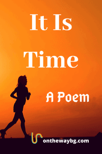 It Is Time - a Poem