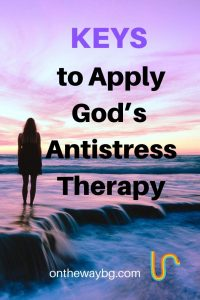 Keys to Apply God's Anti-stress Therapy