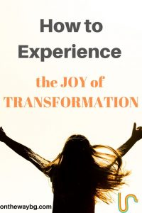 How to Experience the Joy of Transformation