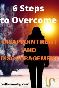 6 Steps to Overcome Disappointment and Discouragement