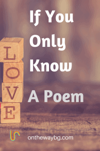 If You Only Know - a Poem