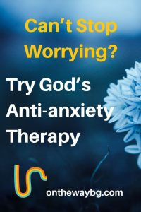 Try God's Anti-Anxiety Therapy