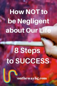 How NOT to be Negligent about Our Life - 8 Steps to Success
