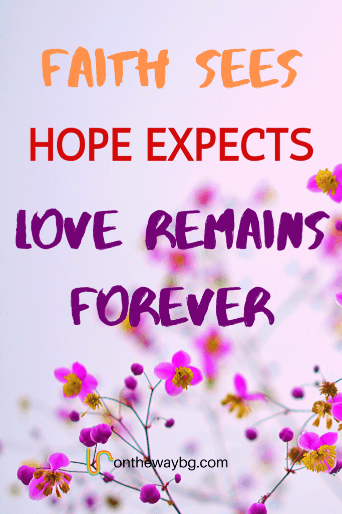 Faith Sees, Hope Expects, Love Remains