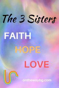 The 3 Sisters - Faith, Hope and Love