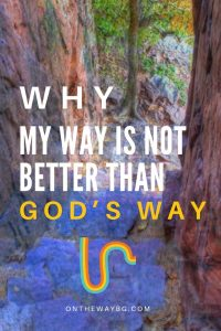 Why My Way Is Not Better Than God's Way