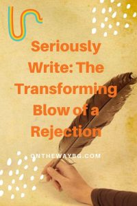 Seriously Write - The Transforming Blow of a Rejection