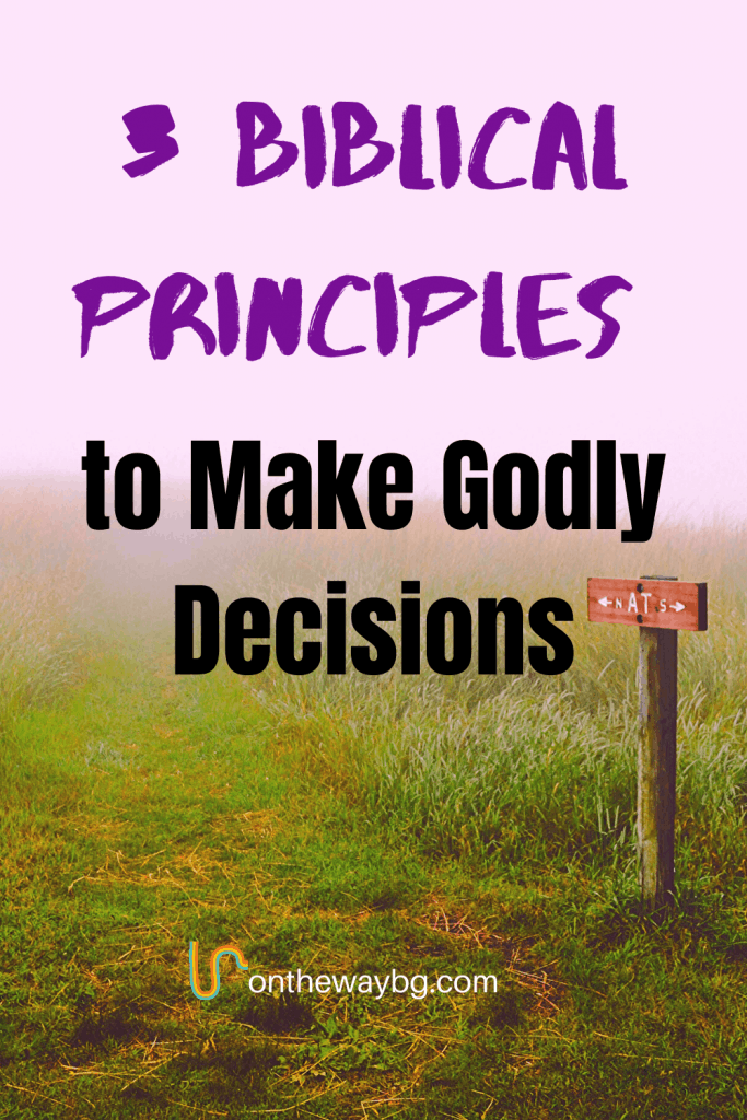 3 Biblical Principles to Make Godly Decisions