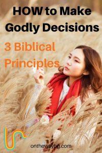 How to Make Godly Decisions 3 Biblical Principles