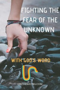 Fighting the Fear of the Unknown with God's Word