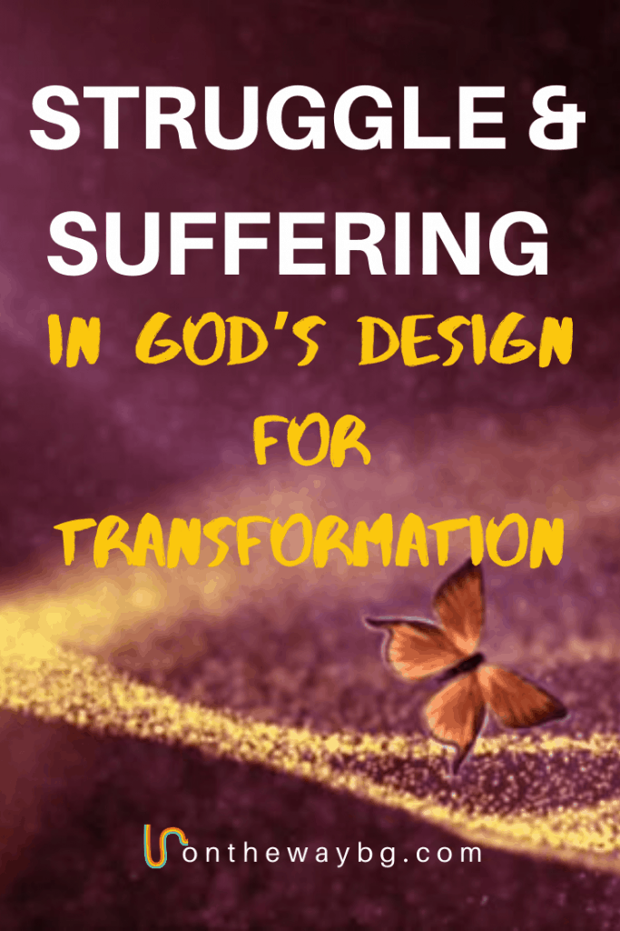 Struggle and Suffering in God's Design for Transformation