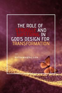 The role of struggle and suffering in God's design for transformation