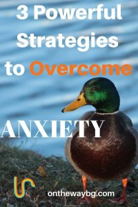 3 Powerful Strategies to Overcome Anxiety
