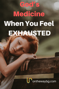 God's Medicine When You Feel Exhausted