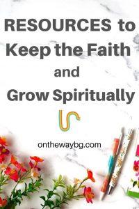 Resources to Keep the Faith and Grow Spiritually