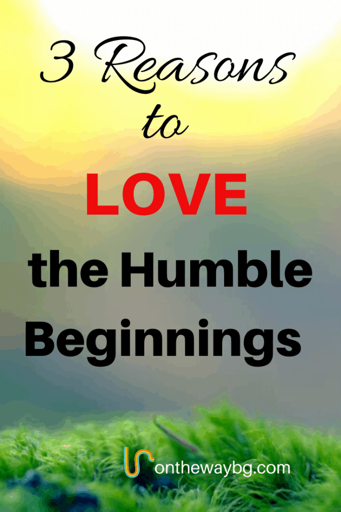 3 Reasons to Love the Humble Beginnings