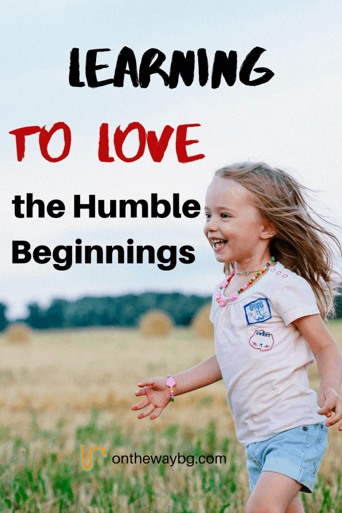 Learning to Love the Humble Beginnings