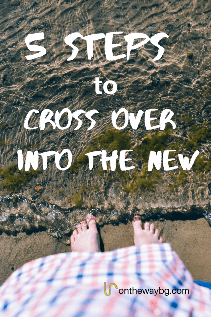 5 Steps to Cross Over into the New