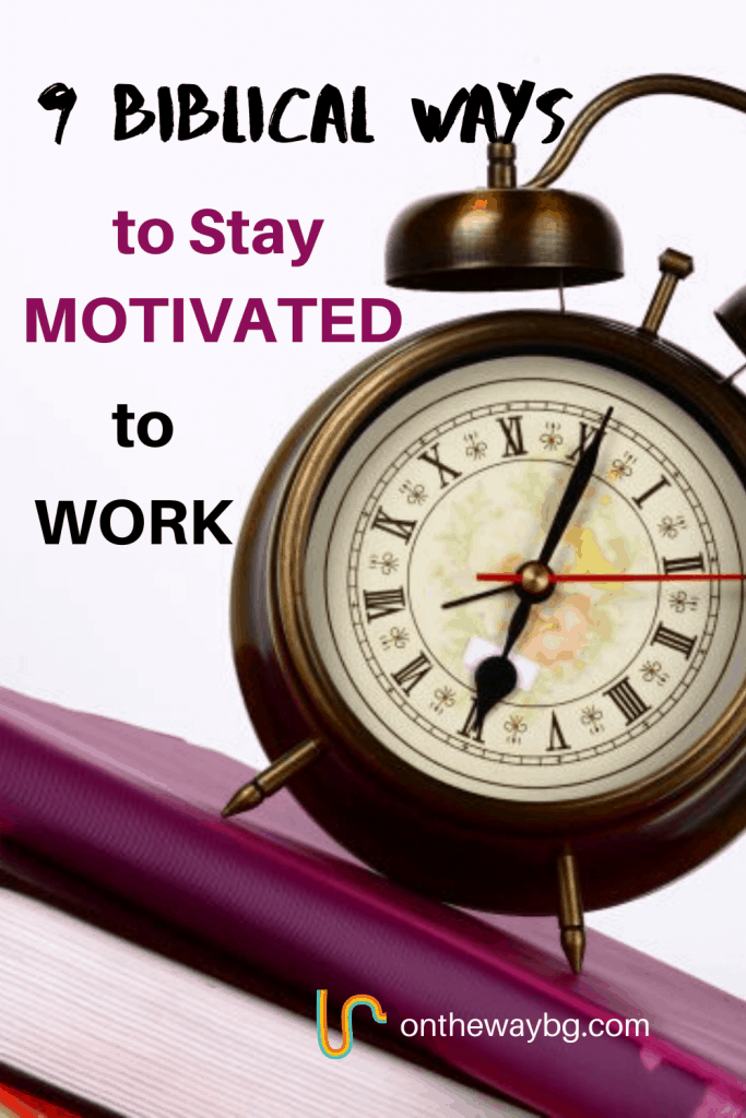 9 Biblical Ways to Stay Motivated to Work