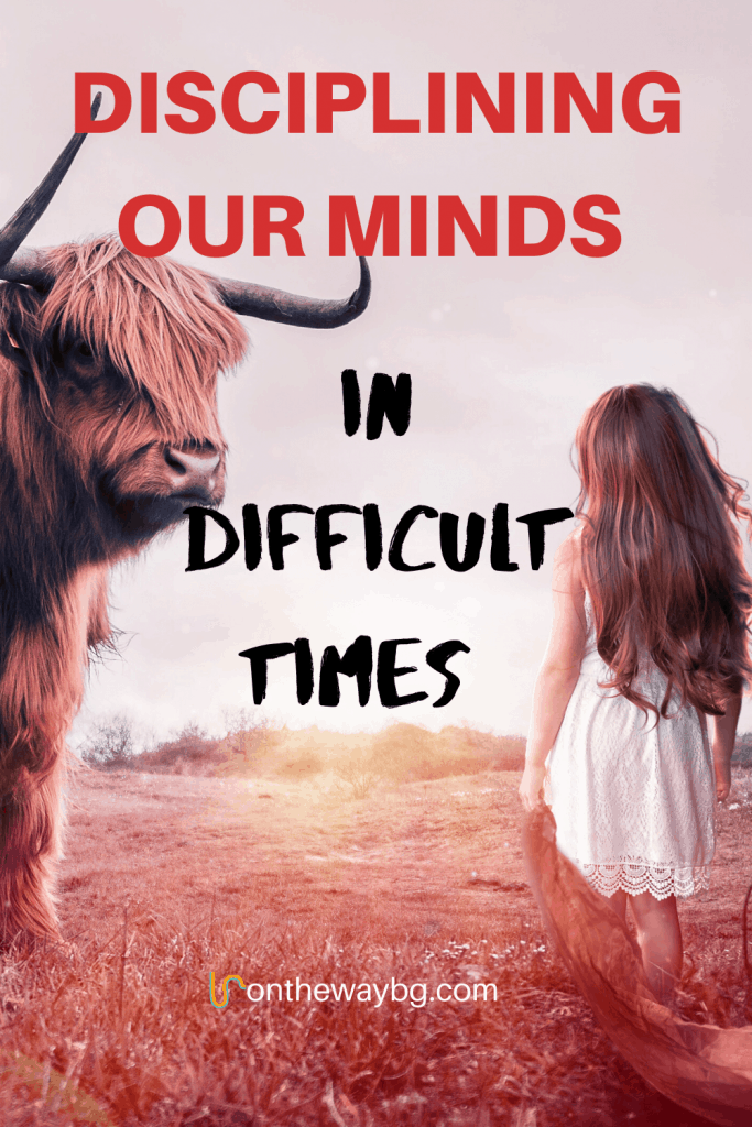 Disciplining our minds in difficult times