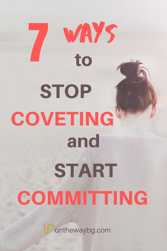 7 Ways to Stop Coveting and Start Committing