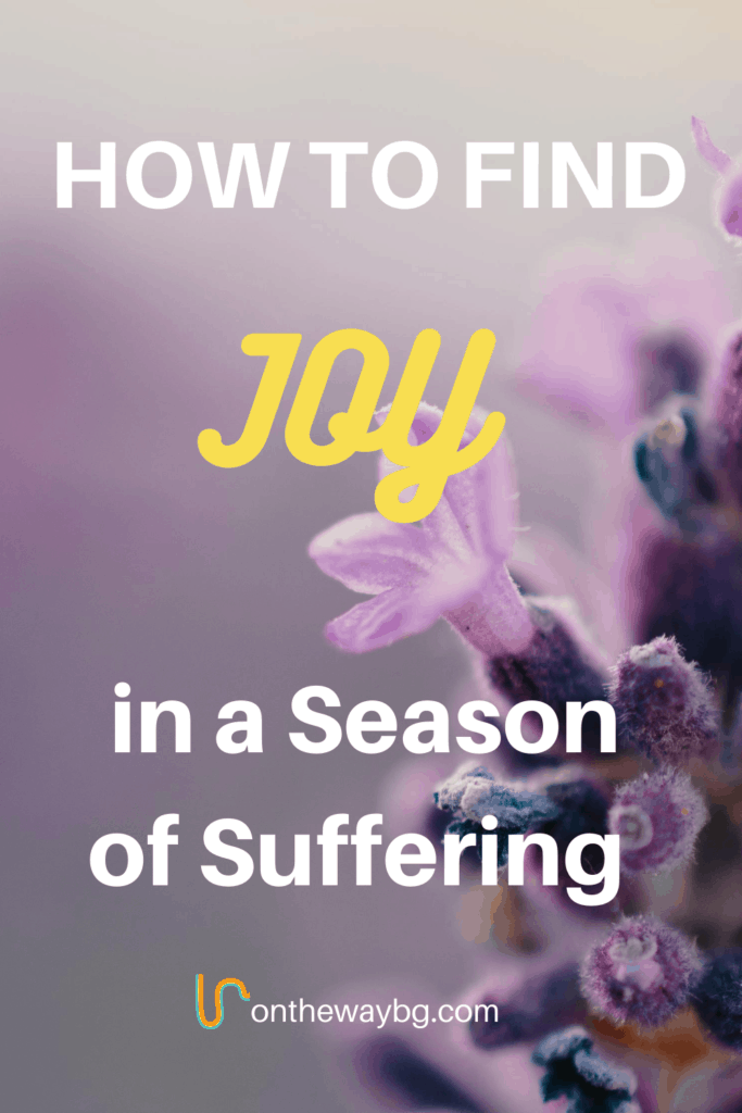 How to Find Joy in a Season of Suffering
