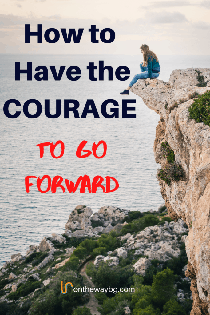 How to Have the Courage to Go Forward
