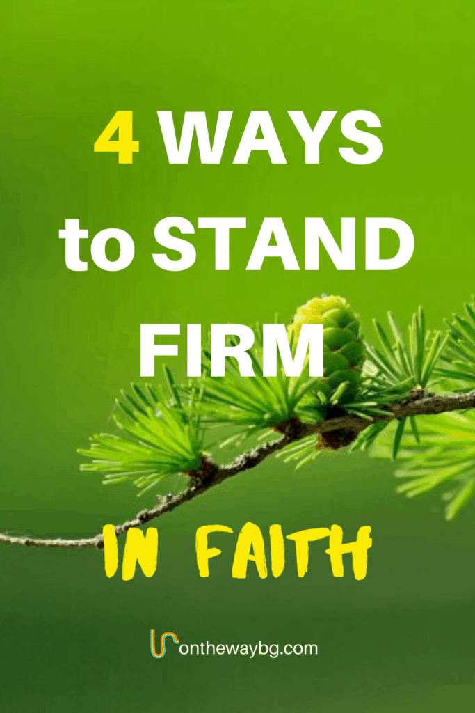 4 Ways to Stand Firm in Faith