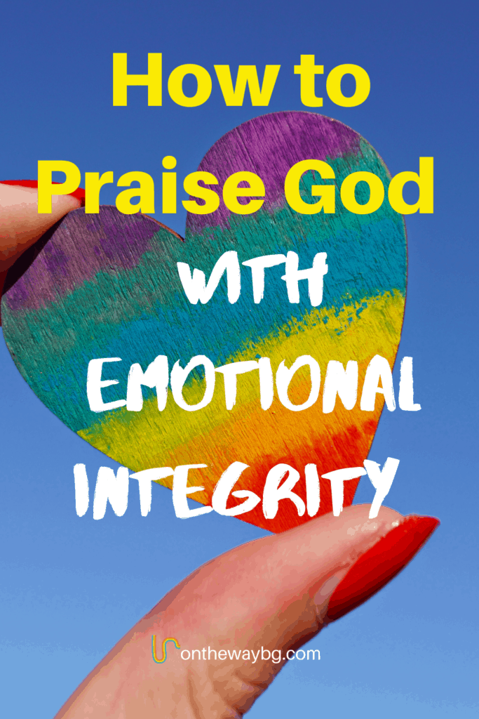 How to Praise God with Emotional Integrity