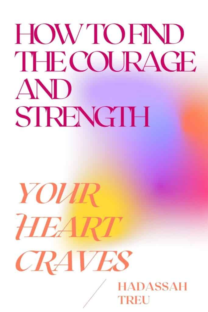 How to Find the Courage and Strength Your Heart Craves
