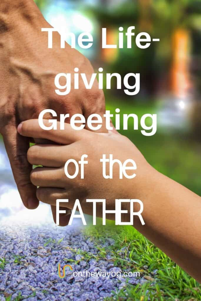 The Life-giving Greeting of the Father